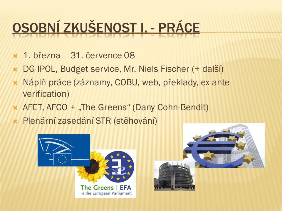  1. března – 31. července 08  DG IPOL, Budget service, Mr. Niels Fischer (+ další)  Náplň práce (záznamy, COBU, web, překlady, ex-ante verification