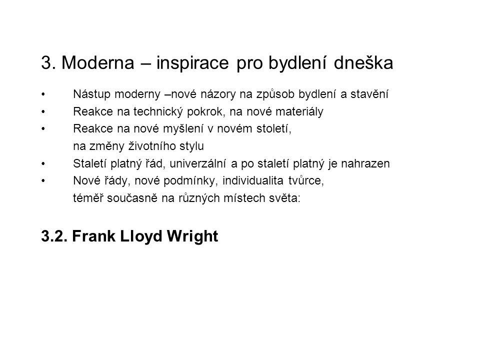 3. Moderna – inspirace pro bydlení dneška Nástup moderny –nové názory na způsob bydlení a stavění Reakce na technický pokrok, na nové materiály Reakce