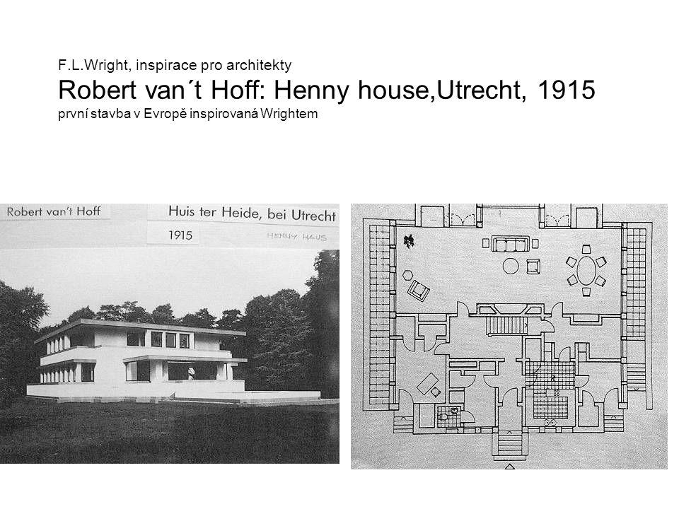 F.L.Wright, inspirace pro architekty Robert van´t Hoff: Henny house,Utrecht, 1915 první stavba v Evropě inspirovaná Wrightem
