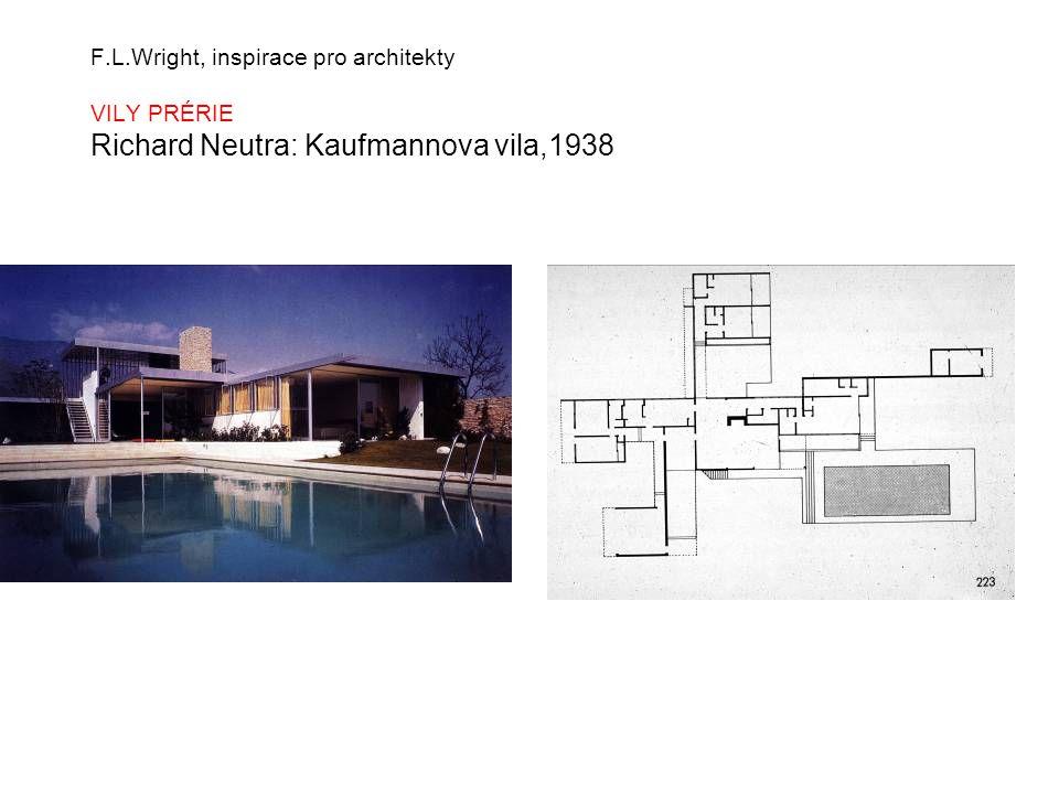 F.L.Wright, inspirace pro architekty VILY PRÉRIE Richard Neutra: Kaufmannova vila,1938
