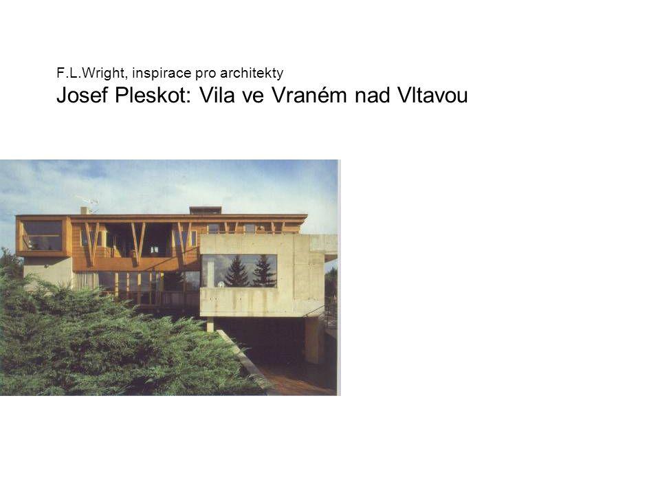 F.L.Wright, inspirace pro architekty Josef Pleskot: Vila ve Vraném nad Vltavou