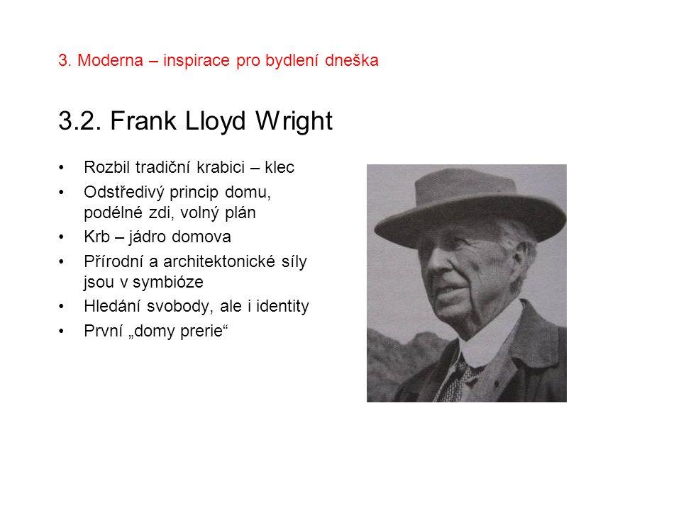 3. Moderna – inspirace pro bydlení dneška 3.2. Frank Lloyd Wright Rozbil tradiční krabici – klec Odstředivý princip domu, podélné zdi, volný plán Krb