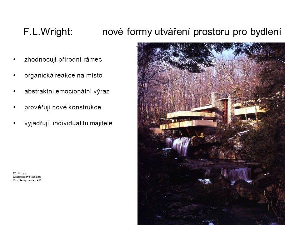 F.L.Wright: nové formy utváření prostoru pro bydlení zhodnocují přírodní rámec organická reakce na místo abstraktní emocionální výraz prověřují nové k