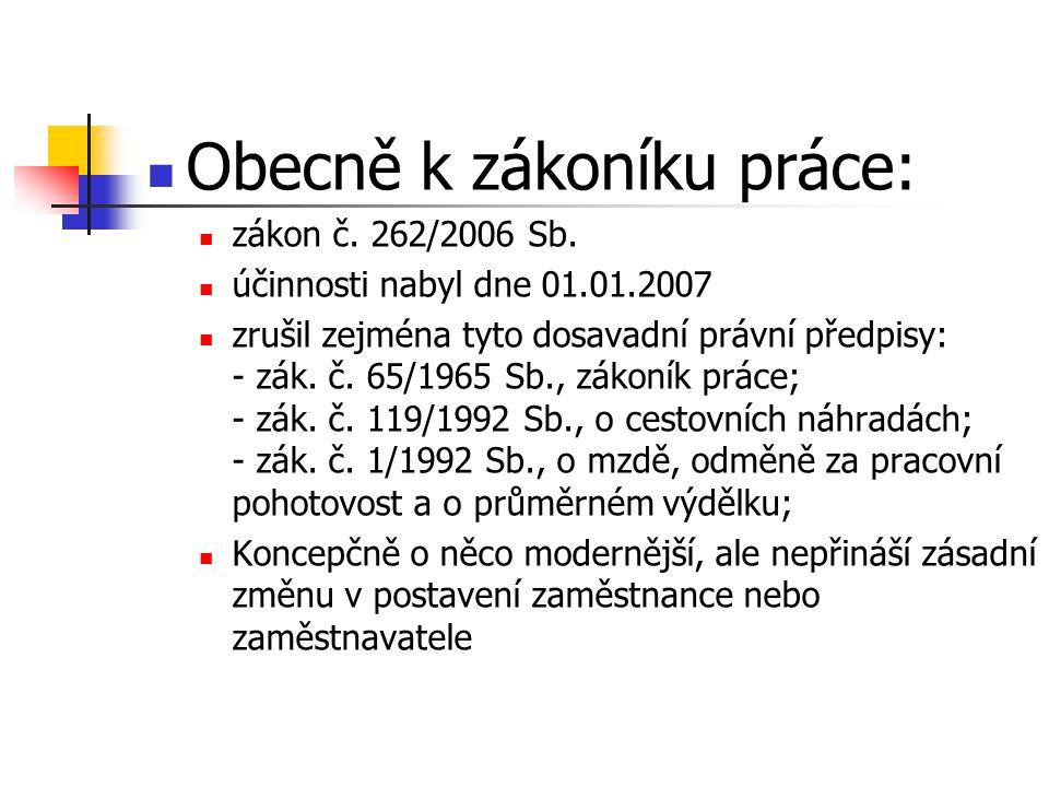 Obecně k zákoníku práce: zákon č. 262/2006 Sb. účinnosti nabyl dne 01.01.2007 zrušil zejména tyto dosavadní právní předpisy: - zák. č. 65/1965 Sb., zá