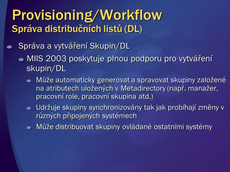 Provisioning/Workflow Správa distribučních listů (DL) Správa a vytváření Skupin/DL MIIS 2003 poskytuje plnou podporu pro vytváření skupin/DL Může automaticky generovat a spravovat skupiny založené na atributech uložených v Metadirectory (např.