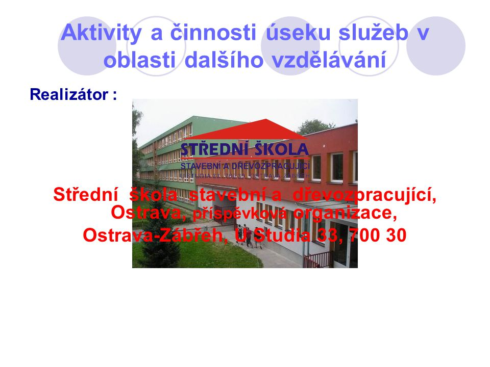 Realizátor : Střední škola stavební a dřevozpracující, Ostrava, příspěvková organizace, Ostrava-Zábřeh, U Studia 33, 700 30
