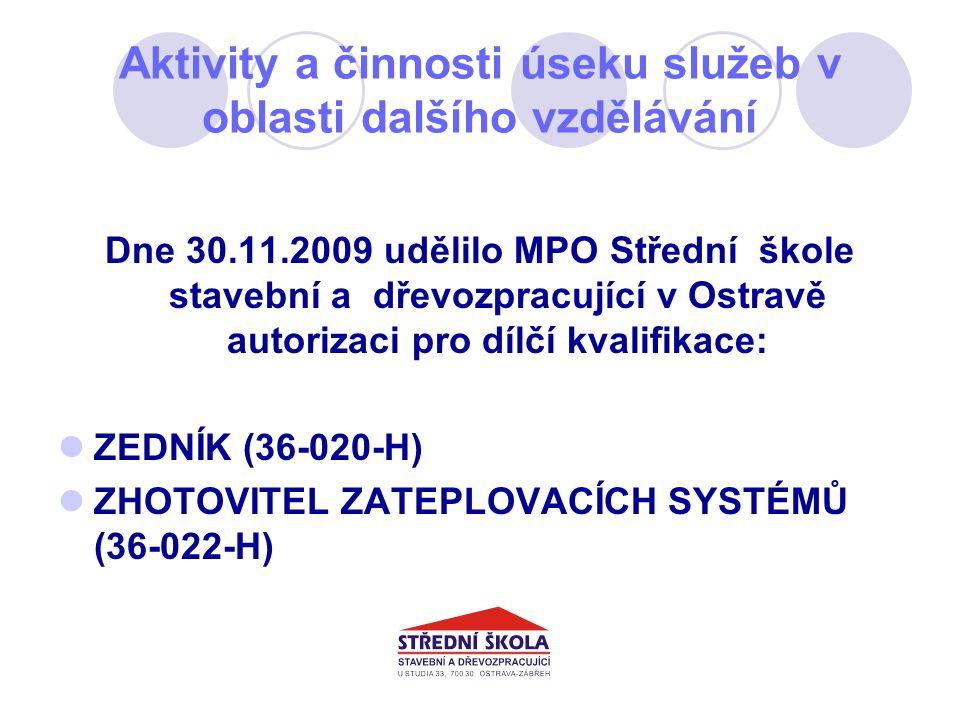 Aktivity a činnosti úseku služeb v oblasti dalšího vzdělávání Dne 30.11.2009 udělilo MPO Střední škole stavební a dřevozpracující v Ostravě autorizaci pro dílčí kvalifikace: ZEDNÍK (36-020-H) ZHOTOVITEL ZATEPLOVACÍCH SYSTÉMŮ (36-022-H)