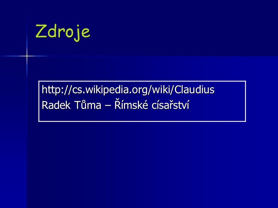 Zdroje http://cs.wikipedia.org/wiki/Claudius Radek Tůma – Římské císařství