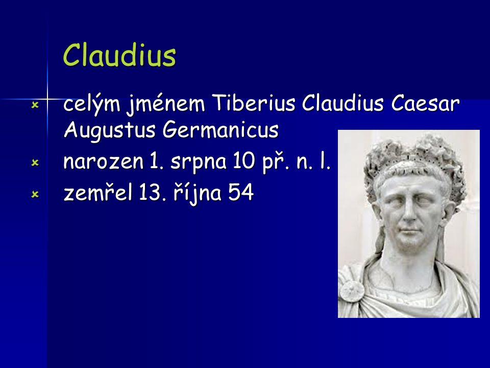 Claudius  celým jménem Tiberius Claudius Caesar Augustus Germanicus  narozen 1. srpna 10 př. n. l.  zemřel 13. října 54