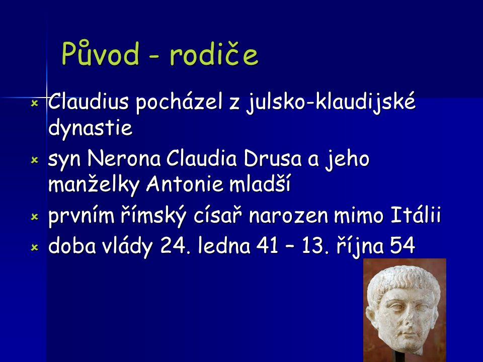 Původ - rodiče  Claudius pocházel z julsko-klaudijské dynastie  syn Nerona Claudia Drusa a jeho manželky Antonie mladší  prvním římský císař naroze