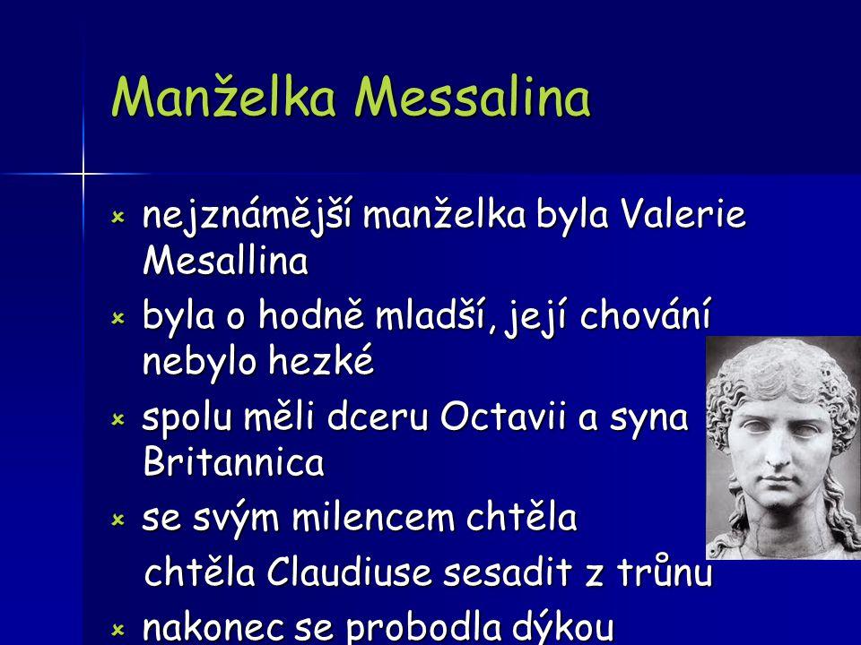 Manželka Messalina  nejznámější manželka byla Valerie Mesallina  byla o hodně mladší, její chování nebylo hezké  spolu měli dceru Octavii a syna Br