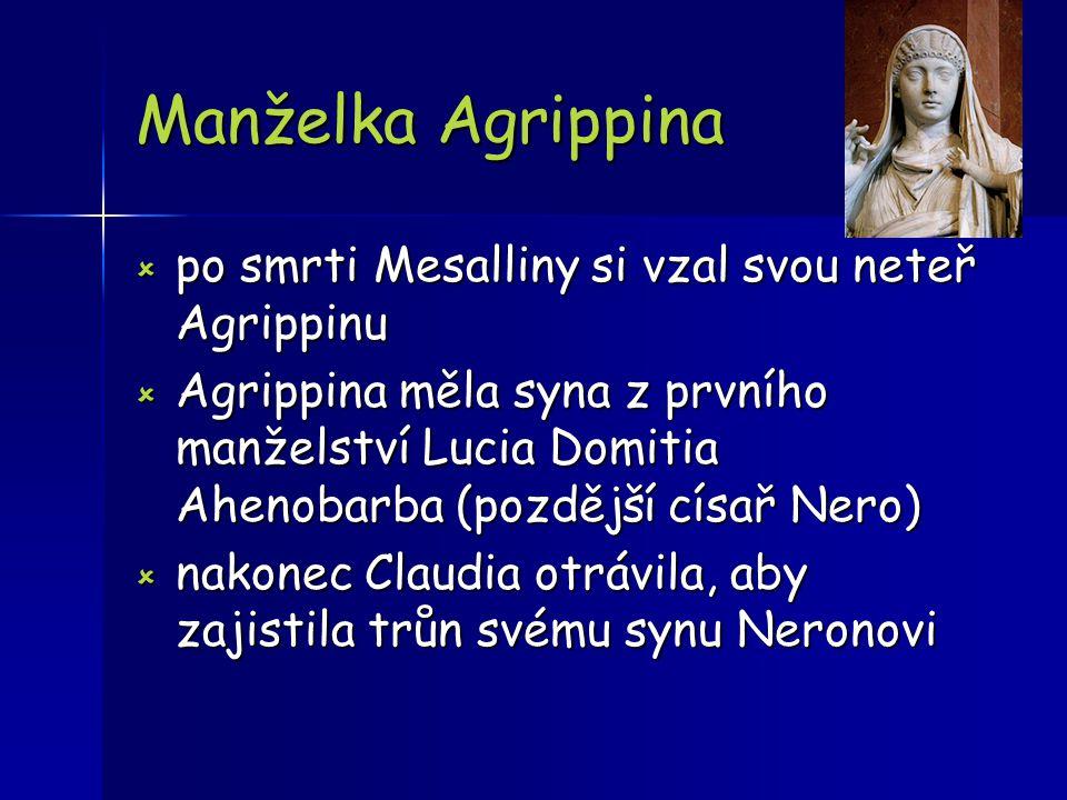 Manželka Agrippina  po smrti Mesalliny si vzal svou neteř Agrippinu  Agrippina měla syna z prvního manželství Lucia Domitia Ahenobarba (pozdější cís