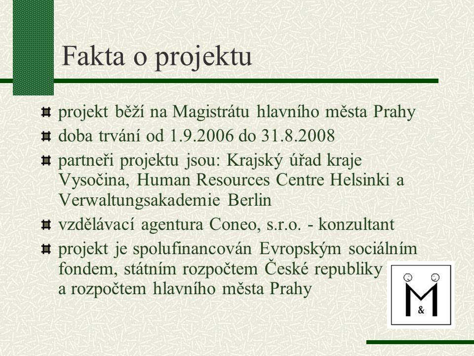 Fakta o projektu projekt běží na Magistrátu hlavního města Prahy doba trvání od 1.9.2006 do 31.8.2008 partneři projektu jsou: Krajský úřad kraje Vysoč