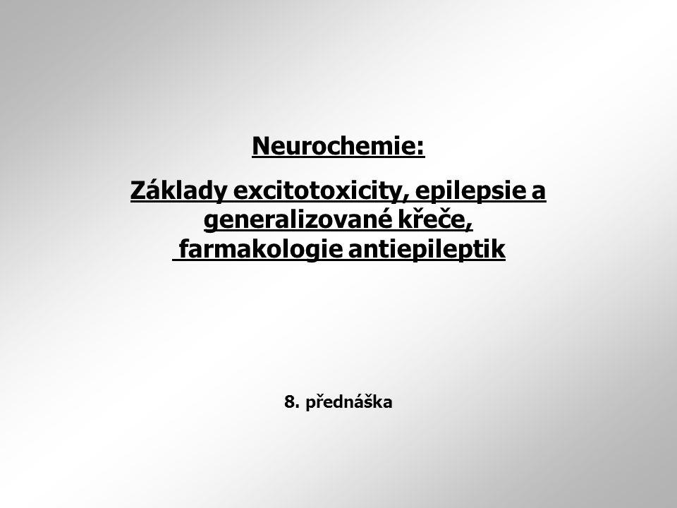 Neurochemie: Základy excitotoxicity, epilepsie a generalizované křeče, farmakologie antiepileptik 8.