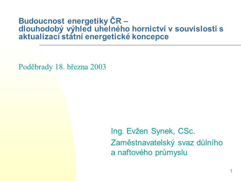 1 Budoucnost energetiky ČR – dlouhodobý výhled uhelného hornictví v souvislosti s aktualizací státní energetické koncepce Ing. Evžen Synek, CSc. Zaměs