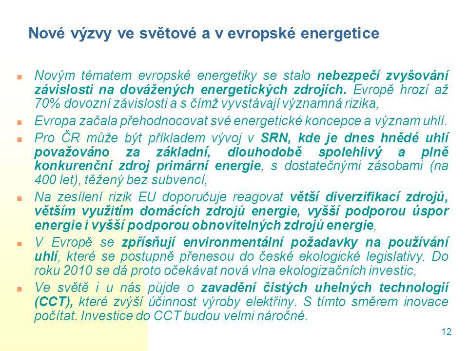 12 Nové výzvy ve světové a v evropské energetice Novým tématem evropské energetiky se stalo nebezpečí zvyšování závislosti na dovážených energetických
