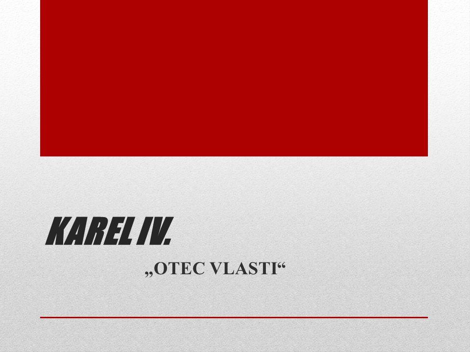 "KAREL IV. ""OTEC VLASTI"""