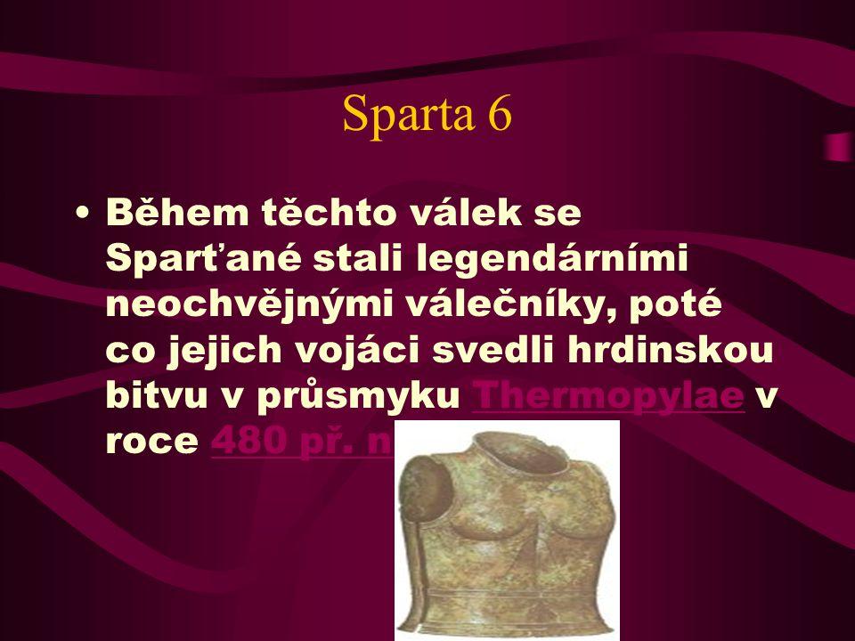 Sparta 5 Sparťané disponovala ve starověkém Řecku nejlepší armádou a byla nejmocnějším státem v době před vzestupem Athén jako námořní moci po řecko-p