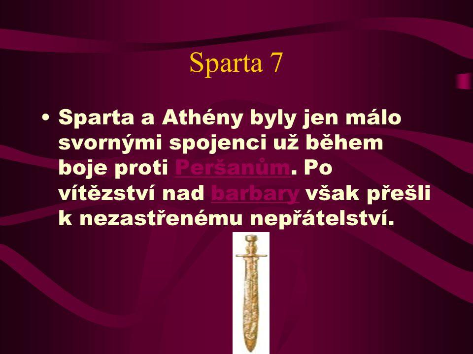 Sparta 6 Během těchto válek se Sparťané stali legendárními neochvějnými válečníky, poté co jejich vojáci svedli hrdinskou bitvu v průsmyku Thermopylae