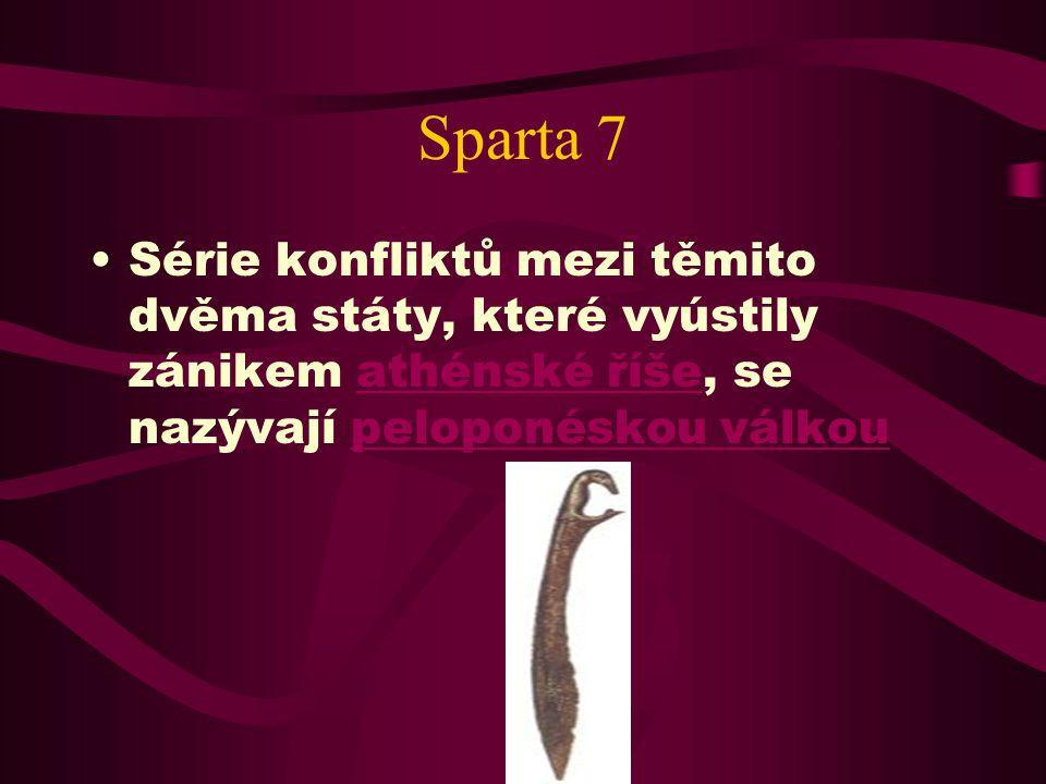 Sparta 7 Sparta a Athény byly jen málo svornými spojenci už během boje proti Peršanům. Po vítězství nad barbary však přešli k nezastřenému nepřátelstv