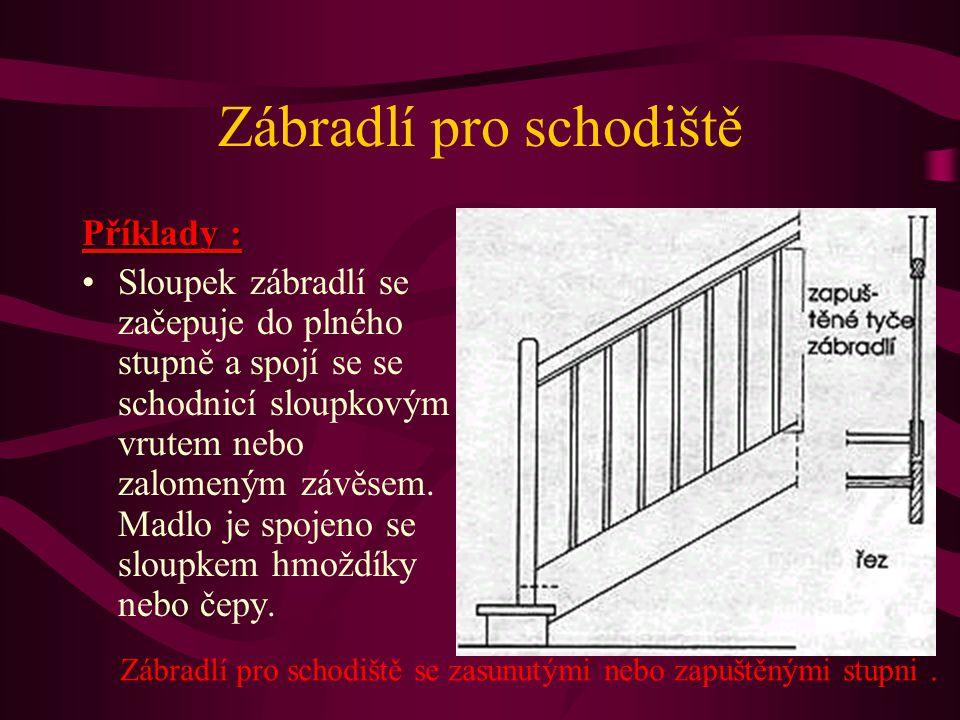 Zábradlí pro schodiště Příklady : Sloupek zábradlí se začepuje do plného stupně a spojí se se schodnicí sloupkovým vrutem nebo zalomeným závěsem.