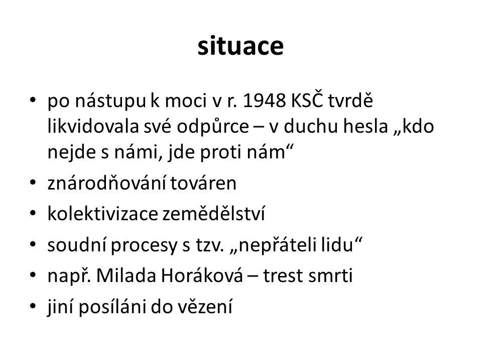 """situace po nástupu k moci v r. 1948 KSČ tvrdě likvidovala své odpůrce – v duchu hesla """"kdo nejde s námi, jde proti nám"""" znárodňování továren kolektivi"""