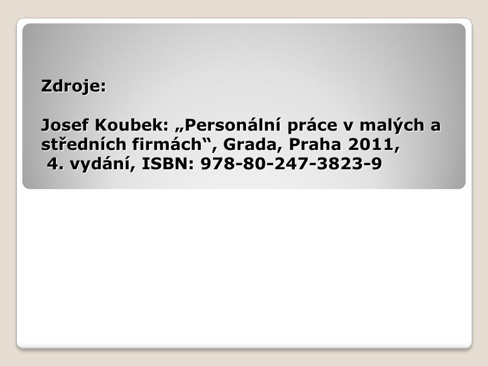 """Zdroje: Josef Koubek: """"Personální práce v malých a středních firmách"""", Grada, Praha 2011, 4. vydání, ISBN: 978-80-247-3823-9"""