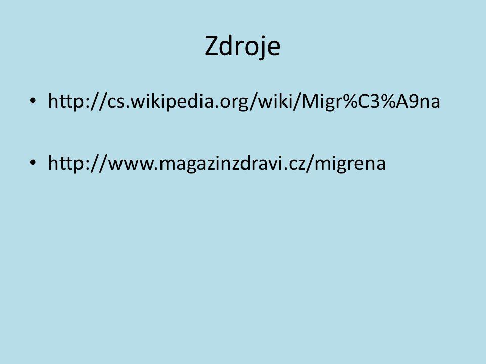 Zdroje http://cs.wikipedia.org/wiki/Migr%C3%A9na http://www.magazinzdravi.cz/migrena