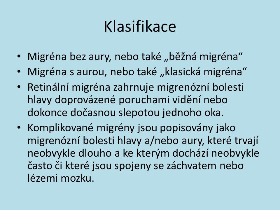 """Klasifikace Migréna bez aury, nebo také """"běžná migréna"""" Migréna s aurou, nebo také """"klasická migréna"""" Retinální migréna zahrnuje migrenózní bolesti hl"""