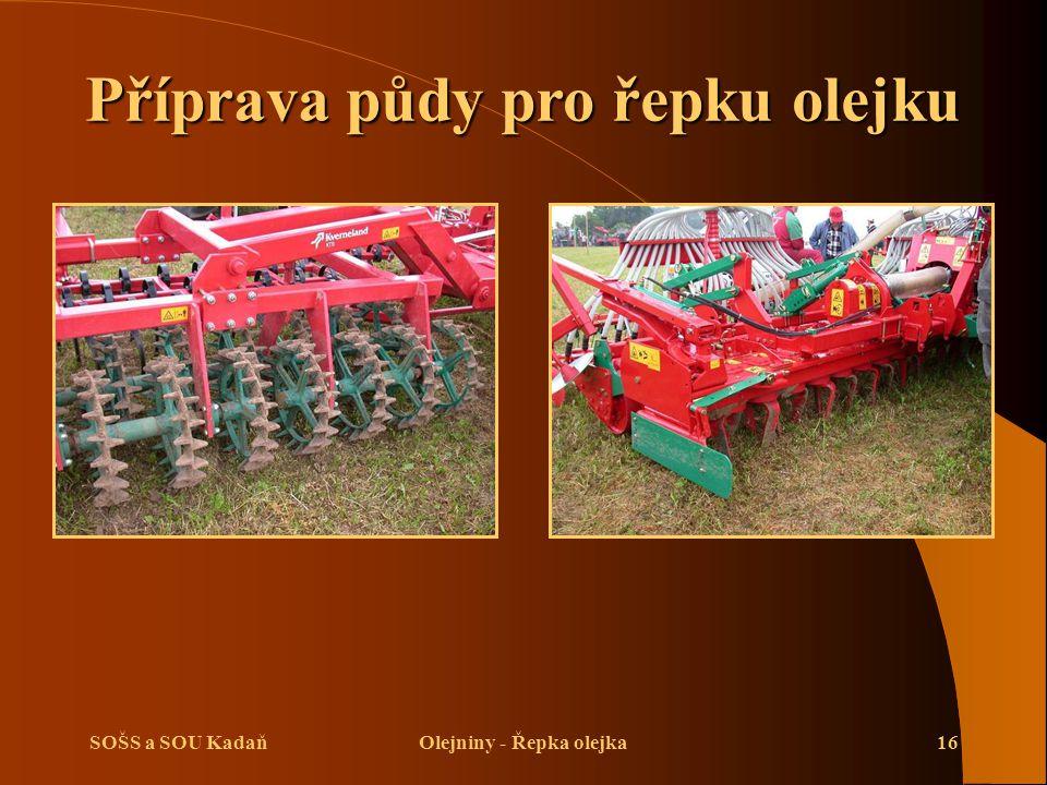 SOŠS a SOU KadaňOlejniny - Řepka olejka16 Příprava půdy pro řepku olejku