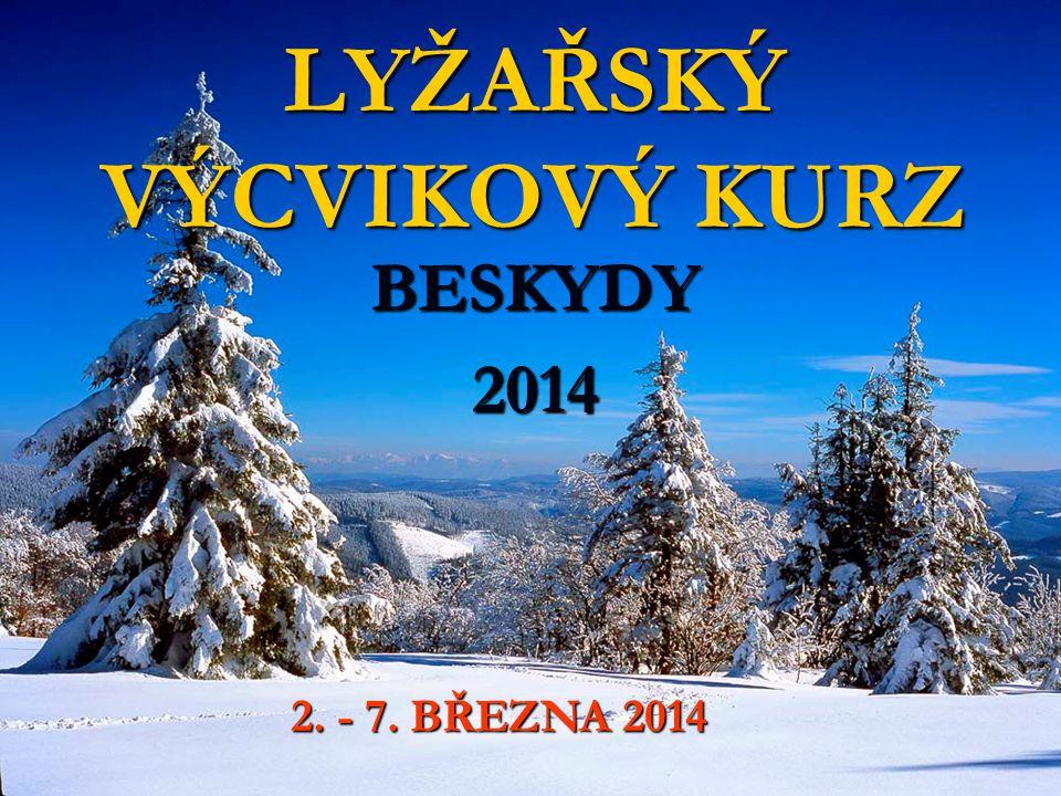 LYŽAŘSKÝ VÝCVIKOVÝ KURZ BESKYDY2014 2. - 7. BŘEZNA 2014