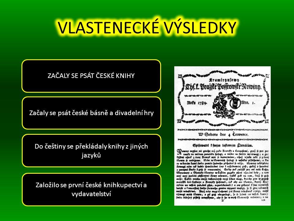 ZAČALY SE PSÁT ČESKÉ KNIHY Založilo se první české knihkupectví a vydavatelství Do češtiny se překládaly knihy z jiných jazyků Začaly se psát české básně a divadelní hry