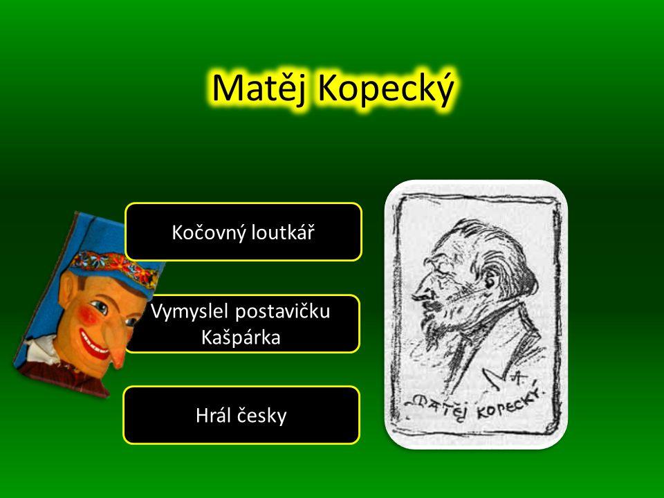 Vymyslel postavičku Kašpárka Kočovný loutkář Hrál česky