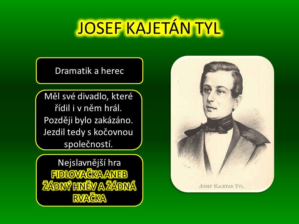 Dramatik a herec Měl své divadlo, které řídil i v něm hrál.