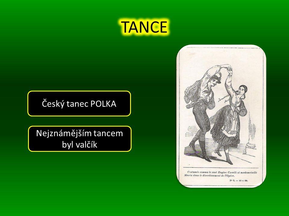 Český tanec POLKA Nejznámějším tancem byl valčík