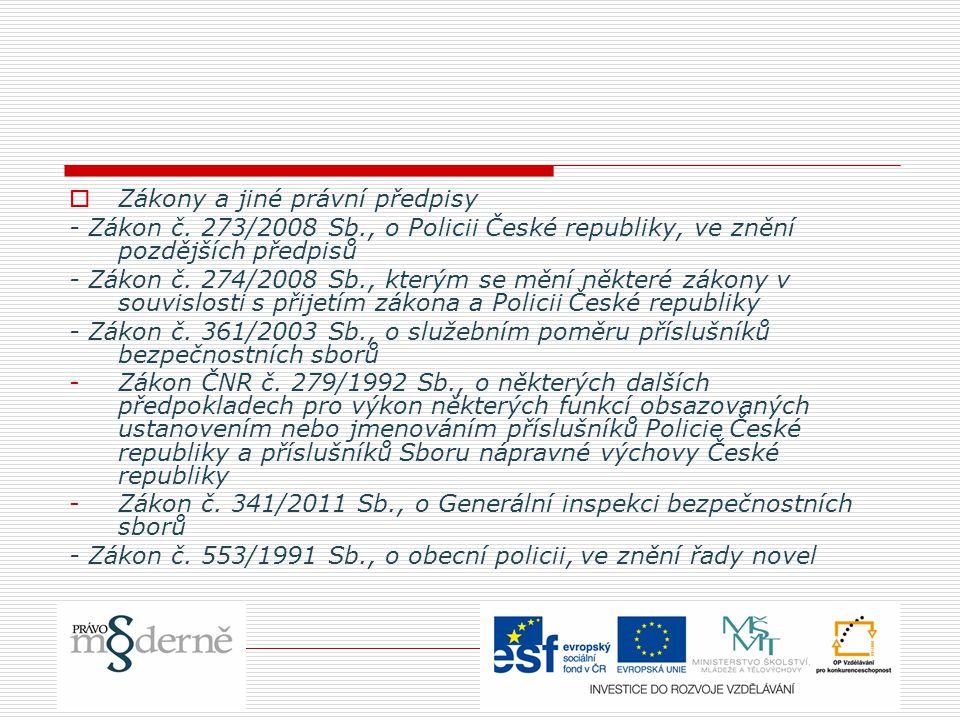  Zákony a jiné právní předpisy - Zákon č. 273/2008 Sb., o Policii České republiky, ve znění pozdějších předpisů - Zákon č. 274/2008 Sb., kterým se mě