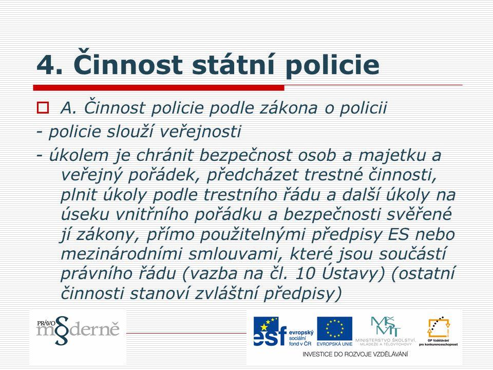4. Činnost státní policie  A. Činnost policie podle zákona o policii - policie slouží veřejnosti - úkolem je chránit bezpečnost osob a majetku a veře