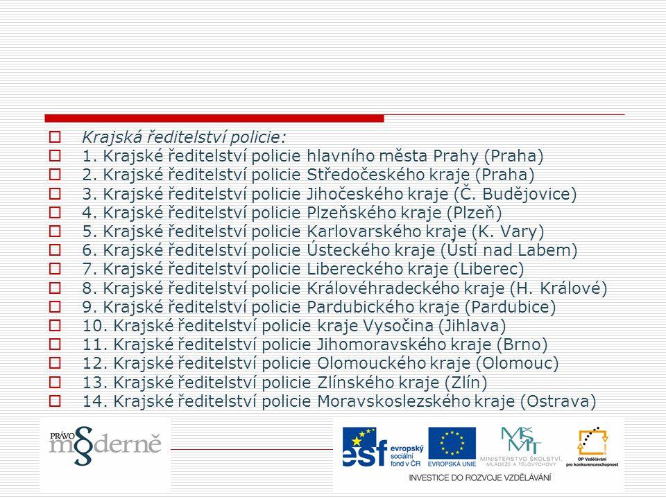  Krajská ředitelství policie:  1. Krajské ředitelství policie hlavního města Prahy (Praha)  2. Krajské ředitelství policie Středočeského kraje (Pra