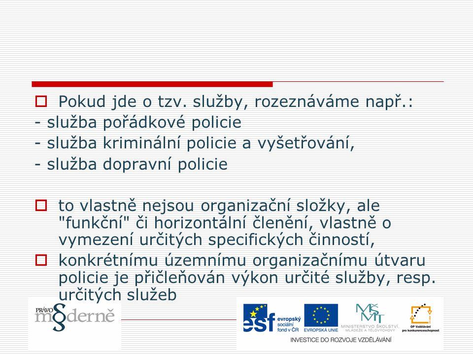  Pokud jde o tzv. služby, rozeznáváme např.: - služba pořádkové policie - služba kriminální policie a vyšetřování, - služba dopravní policie  to vla