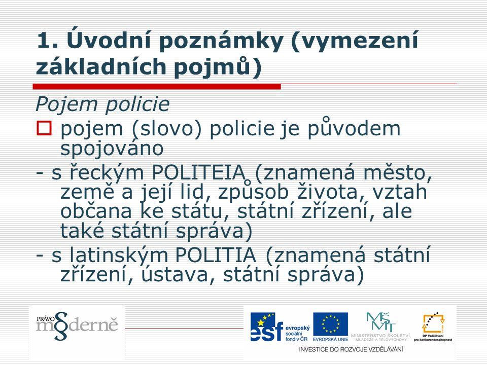 1. Úvodní poznámky (vymezení základních pojmů) Pojem policie  pojem (slovo) policie je původem spojováno - s řeckým POLITEIA (znamená město, země a j