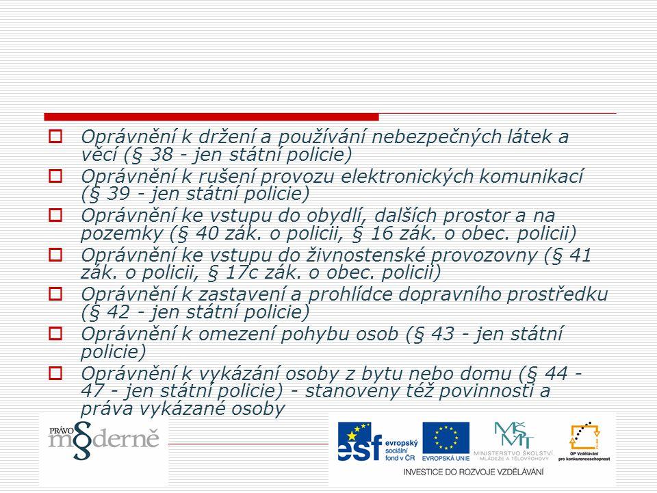  Oprávnění k držení a používání nebezpečných látek a věcí (§ 38 - jen státní policie)  Oprávnění k rušení provozu elektronických komunikací (§ 39 -