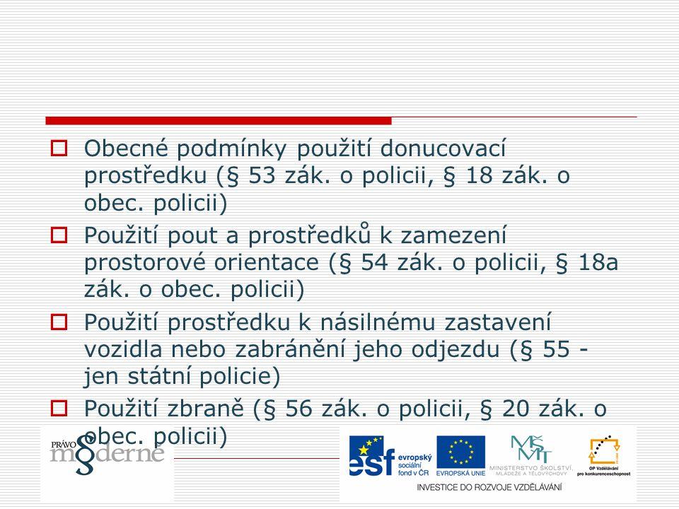  Obecné podmínky použití donucovací prostředku (§ 53 zák. o policii, § 18 zák. o obec. policii)  Použití pout a prostředků k zamezení prostorové ori