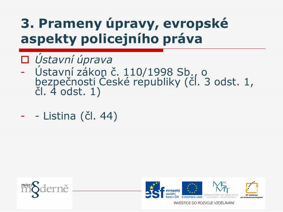 3. Prameny úpravy, evropské aspekty policejního práva  Ústavní úprava -Ústavní zákon č. 110/1998 Sb., o bezpečnosti České republiky (čl. 3 odst. 1, č