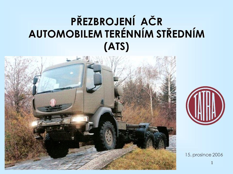1 PŘEZBROJENÍ AČR AUTOMOBILEM TERÉNNÍM STŘEDNÍM (ATS) 15. prosince 2006