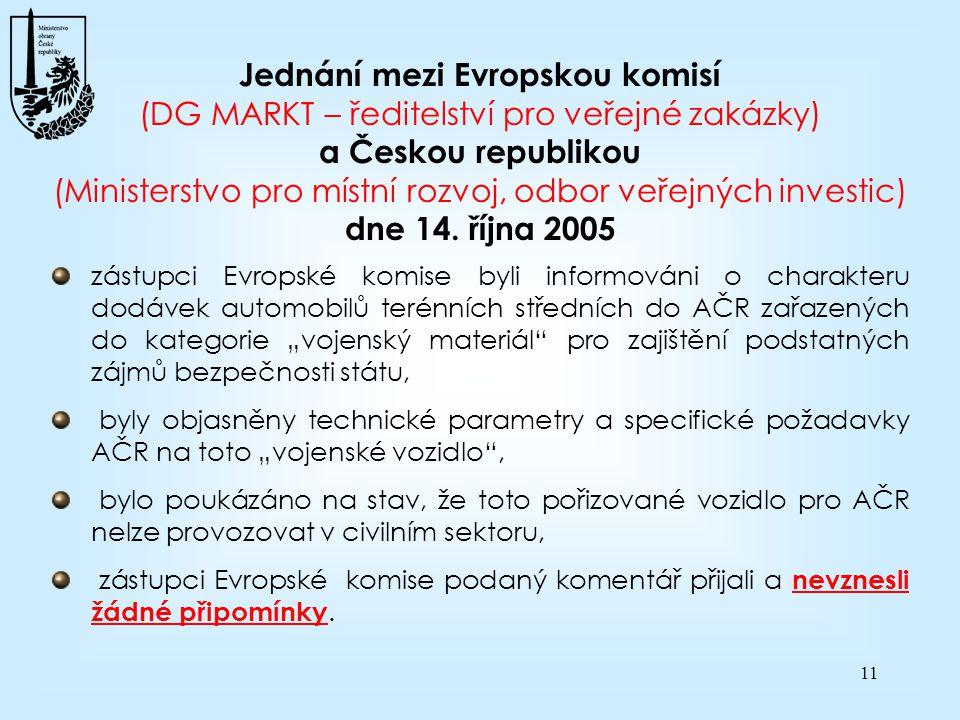11 Jednání mezi Evropskou komisí (DG MARKT – ředitelství pro veřejné zakázky) a Českou republikou (Ministerstvo pro místní rozvoj, odbor veřejných inv