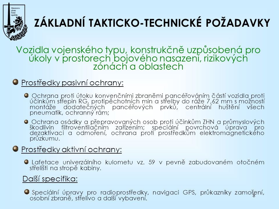 """9 ZÁKLADNÍ DOPROVODNÉ INVESTIČNÍ AKCE Pořízení prostředků učebně výcvikové základny a logistické podpory Výcvikové a učební pomůcky pro výcvik řidičů: Funkční ATS v provedení """"valník a 3 ks prototypů podvozků pro účelové nástavby a 1 ks vozidlo s pevně zabudovanou skříňovou karoserií, Souprava modelů vybraných částí a dílů soustav, Řidičské trenažéry, Výukové obrazy, učebnice a příručky, Software pro učebny CBTP."""