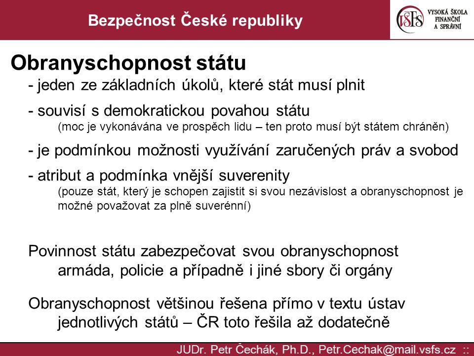 JUD r. Petr Čechák, Ph.D., Petr.Cechak @ mail. vsfs.cz :: Bezpečnost České republiky Obranyschopnost státu - jeden ze základních úkolů, které stát mus