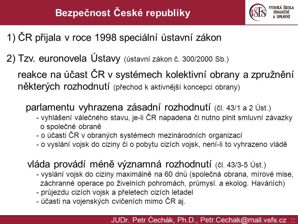 JUD r. Petr Čechák, Ph.D., Petr.Cechak @ mail. vsfs.cz :: Bezpečnost České republiky 1) ČR přijala v roce 1998 speciální ústavní zákon 2) Tzv. euronov