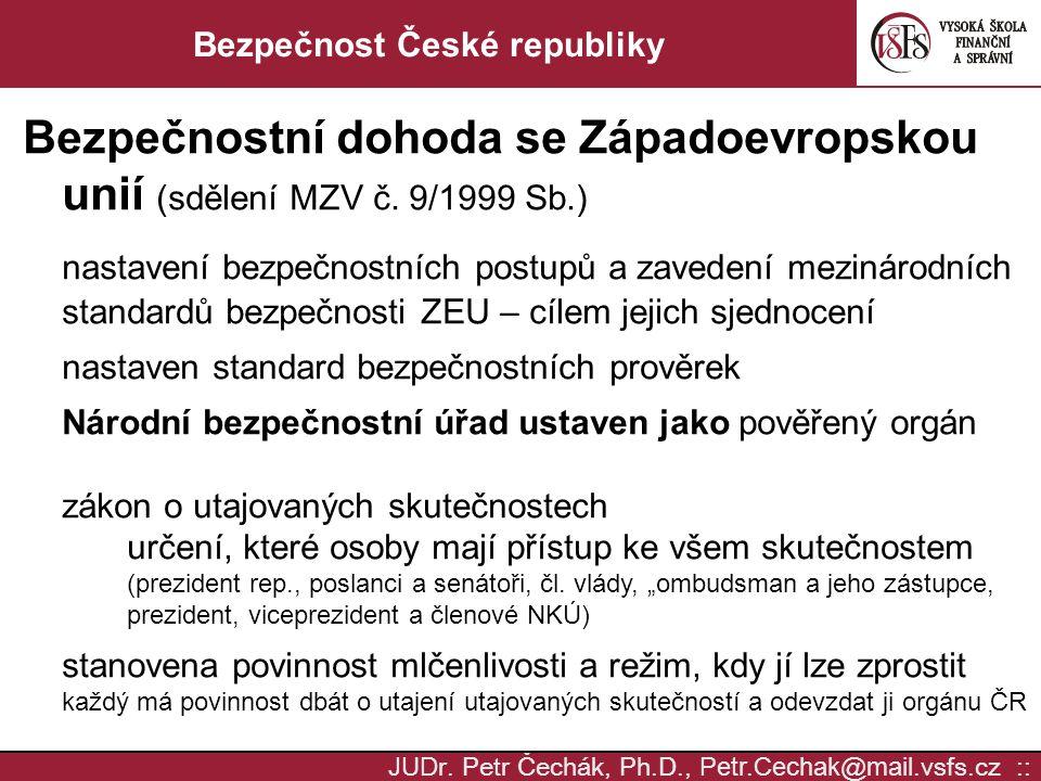 JUD r. Petr Čechák, Ph.D., Petr.Cechak @ mail. vsfs.cz :: Bezpečnost České republiky Bezpečnostní dohoda se Západoevropskou unií (sdělení MZV č. 9/199