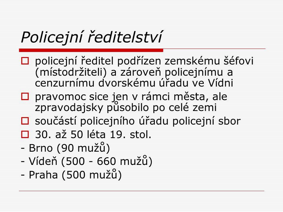 Policejní ředitelství  policejní ředitel podřízen zemskému šéfovi (místodržiteli) a zároveň policejnímu a cenzurnímu dvorskému úřadu ve Vídni  pravo